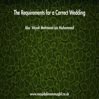 The Requirements for a Correct Wedding | Abu 'Atiyah Mahmood bin Muhammad