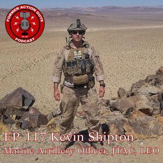 Ep. 117 - Kevin Shipton - Marine Artillery Officer, ANGLICO Marine, JTAC, Police Officer