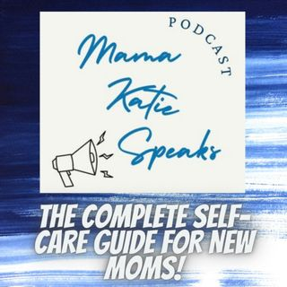 Episode 6: The Complete Self-Care Guide for New Moms