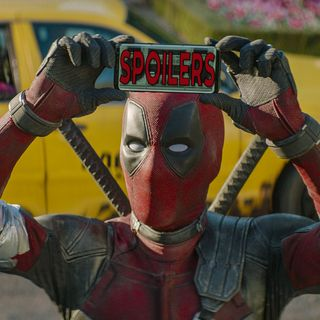 X-Minutes Special 3: Deadpool 2 Spoiler-Filled Discussion