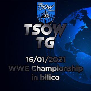 WWE Championship in bilico - TSOW TG 16/01/21