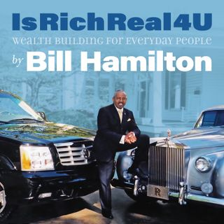 Is Rich Real 4U Podcast With Bill Hamilton