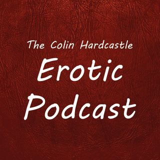 Colin Hardcastle's Erotic Podcast