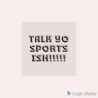Episode 12 - Talk Yo Sports Ish