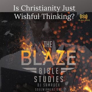 Is Christianity Just Wishful Thinking? -DJ SAMROCK