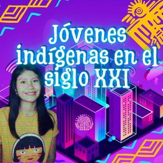 Jóvenes indígenas en el siglo XXI