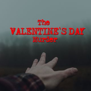 Episode 1 - The Valentine's Day Murder