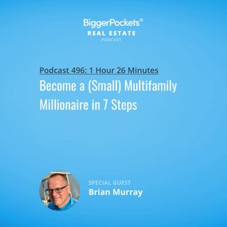 496: Become a (Small) Multifamily Millionaire in 7 Steps w/ Brian Murray and Brandon Turner