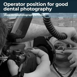 Operator position for good dental photography
