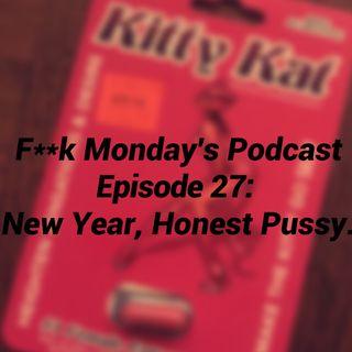 Episode 27- New Year,  Honest Pu**y
