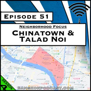 Neighborhood Focus: Chinatown & Talad Noi [Season 4, Episode 51]