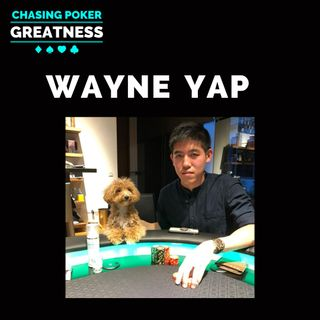 #90 Wayne Yap: Why a Nose Bleed Macau Supernova Spent $1 Million to Transition Out of Poker