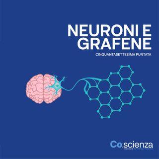 Neuroni e Grafene (Cinquantasettesima Puntata)
