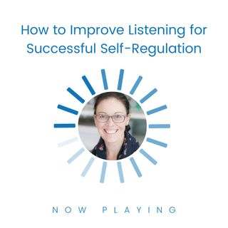 How to Improve Listening for Successful Self-Regulation