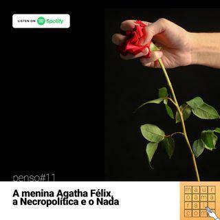 Penso#11 -  A menina Agatha Felix, a Necropolítica e o NADA