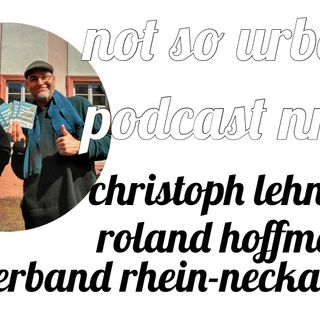 not so urban podcast nr.38: Christoph Lehner, Roland Hoffmann (Hanfverband Rhein-Neckar)