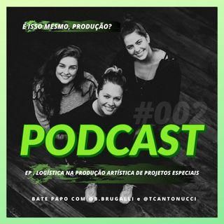 Logística na Produção Artística de Projetos Especiais - Podcast É isso Mesmo Produção? #002