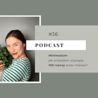 #36 Minimalizm- jak przeżyłam używając 100 rzeczy przez miesiąc?