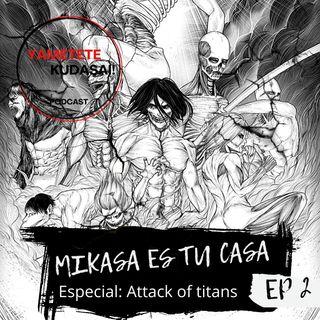 EP2:  Mikasa es tu casa. Especial de Shingeki no Kyojin