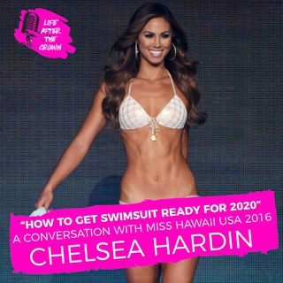 Friday Bonus Episode - How to Get Swimsuit Ready for Competition in 2020 - A Discussion with Miss Hawaii USA 2016 Chelsea Hardin