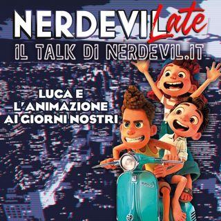 Nerdevilate 01/07/21 - Luca e l'animazione ai giorni nostri