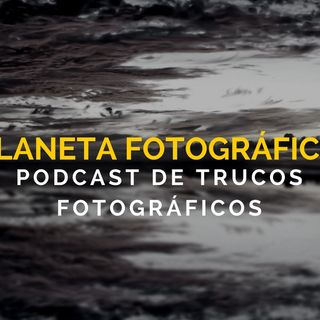 #15 - Planeta Fotográfico - HDR y filtros infrarrojos