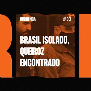 #33 - Brasil Isolado, Queiroz Encontrado