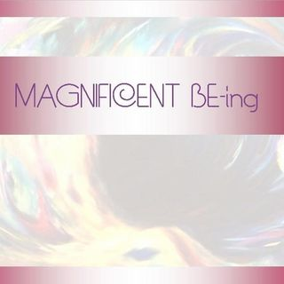 MAGNIFICENT BEing