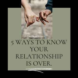 5 WAYS TO KNOW YOUR RELATIONSHIP IS OVER.