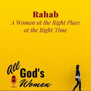 Rahab - A Woman at the Right Place at the Right Time