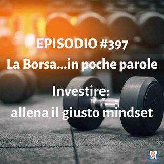 Episodio 397 La Borsa in poche parole - Investire: allena il giusto mindset