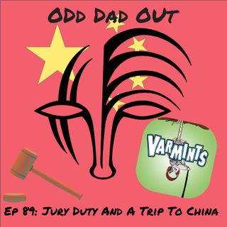 ODO 89: Jury Duty and A Trip To China