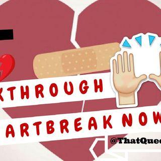 """BREAKTHROUGH Your HEARTBREAK!""❤"