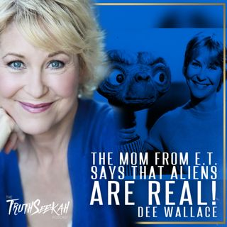 The Mom From E.T. Says That Aliens Are REAL! | Dee Wallace