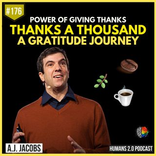 176: A.J. Jacobs | Harness the Power of Gratitude