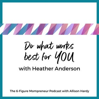 Do what works best FOR you with Heather Anderson