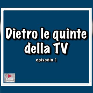 Dietro le quinte della Tv episodio 2