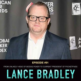#91 Lance Bradley: From Unlikely Head of Bodog Poker to Current President of PocketFives