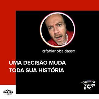 UMA DECISÃO MUDA TODA SUA HISTÓRIA – FABIANO BALDASSO