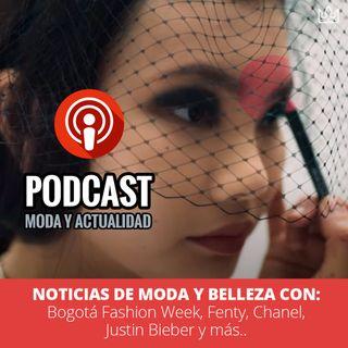 Hoy Noticias de Moda y Belleza con: Bogotá Fashion Week, Fenty, Chanel, Justin Bieber y más...