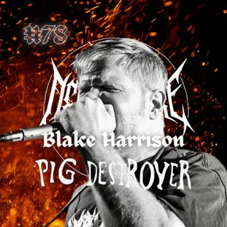 #78 - Blake Harrison (Pig Destroyer)