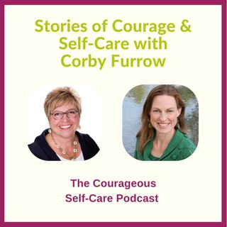 Stories of Courage & Self-Care with Corby Furrow
