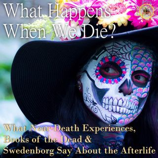 What Happens When We Die? What Near-Death Experiences and Swedenborg Say About the Afterlife
