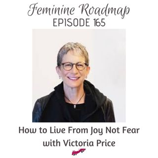 FR Ep #165 How to Live from Joy not Fear with Victoria Price