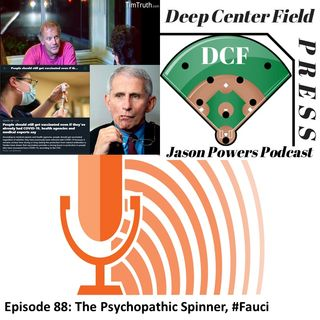 Episode 88: The Psychopathic Spinner, #Fauci
