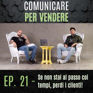 Episodio 21 - Se non stai al passo coi tempi, perdi i clienti!