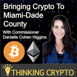 Commissioner Danielle Cohen Higgins Interview - Bringing Crypto to Miami Dade County
