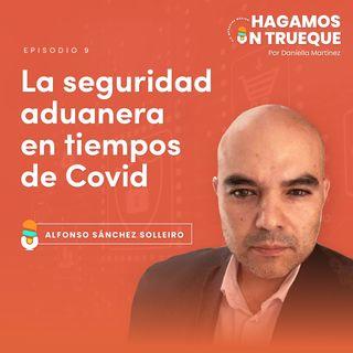 EP9. La seguridad aduanera en tiempos de Covid  ⋅  Entrevista con Alfonso Sánchez Solleiro