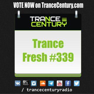 Trance Century Radio - #TranceFresh 339