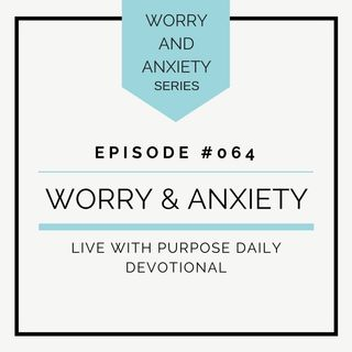 #064 Worry and Anxiety